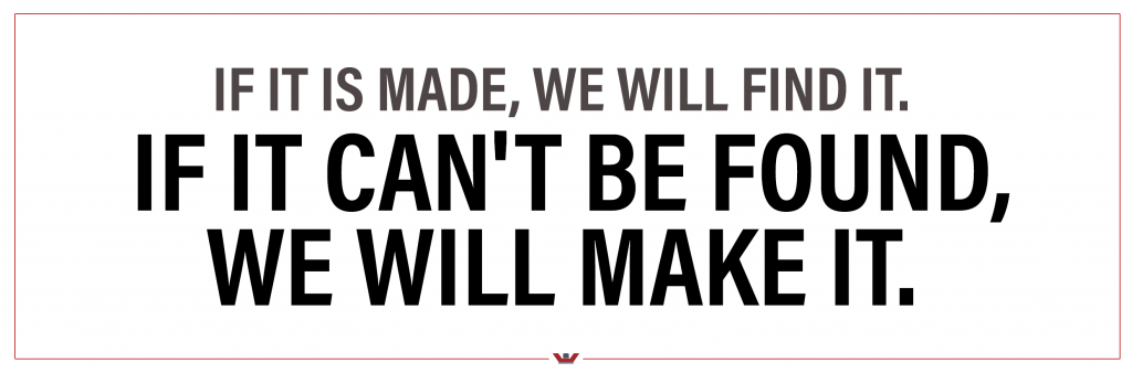 If it is made, we will find it. If it can't be found, we will make it.